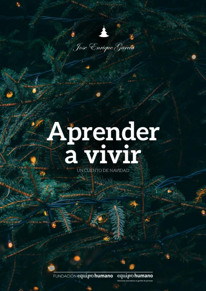 Aprende a vivir- Un cuento de Navidad de José Enrique Garcia, Fundación Equipo Humano y Equipo Humano.